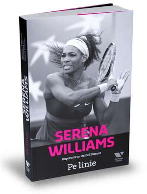 Serena Williams. Pe linie de Daniel Paisner