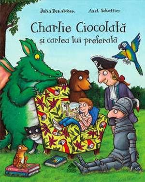 Charlie Ciocolată și cartea lui preferată de Julia Donaldson