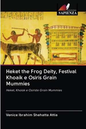 Heket the Frog Deity, Festival Khoaik e Osiris Grain Mummies de Venice Ibrahim Shehatta Attia