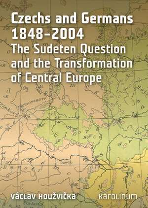 Czechs and Germans 1848–2004 – The Sudeten Question and the Transformation of Central Europe