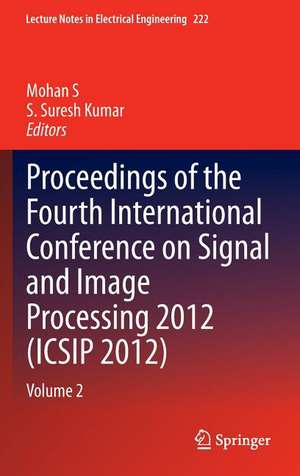 Proceedings of the Fourth International Conference on Signal and Image Processing 2012 (ICSIP 2012): Volume 2 de Mohan S