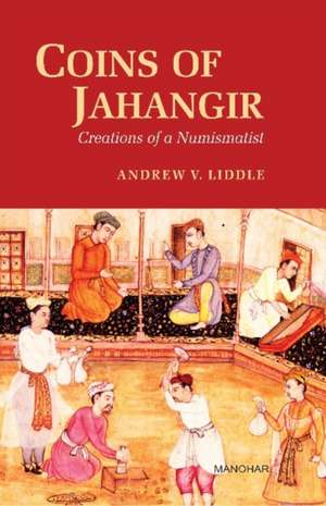 Coins of Jahangir: Creations of a Numismatist imagine