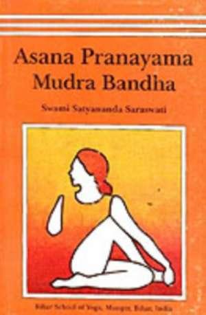 Asana, Pranayama, Mudra and Bandha de Swami Satyananda Saraswati