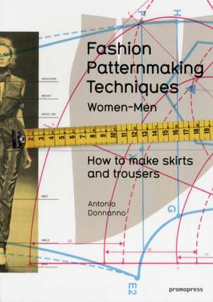 Fashion Patternmaking Techniques: How to Make Skirts and Trousers de Antonio Donnanno
