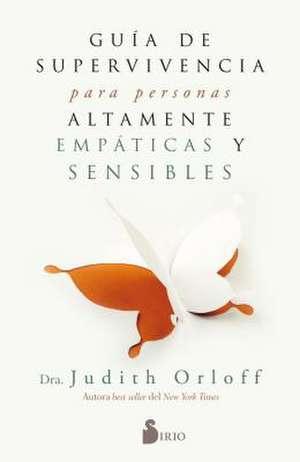 Guia de Superviviencia Para Personas Altamente Empaticas y Sensibles de Judith Orloff