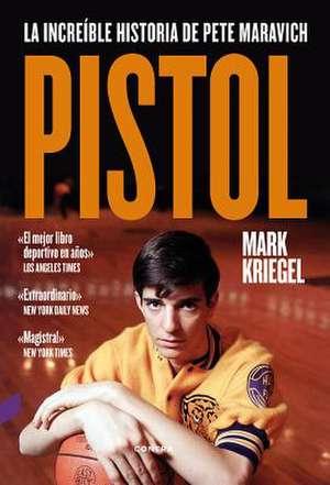 Pistol: La Increíble Historia de Pete Maravich de Mark Kriegel