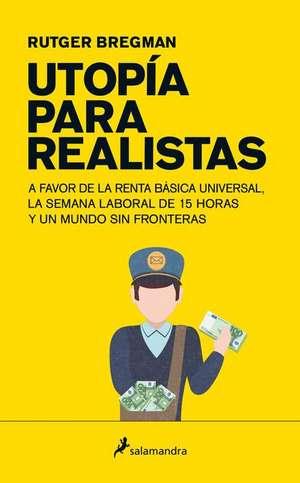 Utopia Para Realistas = Utopia for Realists de Rutger Bregman