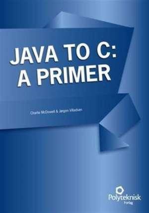 Java to C: A Primer de Charlie McDowell