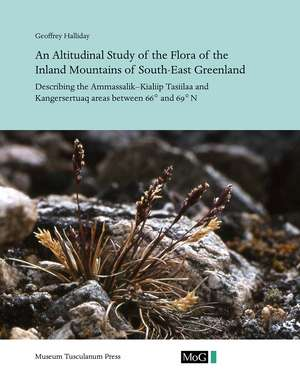 An Altitudinal Study of the Flora of the Inland Mountains of South-East Greenland: Describing the Ammassalik–Kialiip Tasiilaa and Kangersertuaq Areas between 66° and 69°N de Geoffrey Halliday