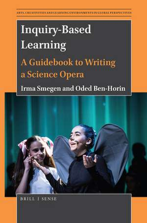Inquiry-Based Learning: A Guidebook to Writing a Science Opera de Irma Smegen