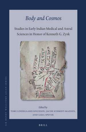 Body and Cosmos: Studies in Early Indian Medical and Astral Sciences in Honor of Kenneth G. Zysk de Toke Lindegaard Knudsen