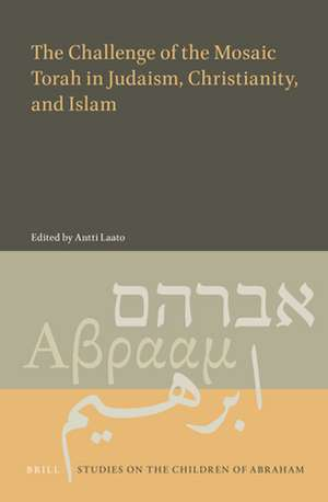 The Challenge of the Mosaic Torah in Judaism, Christianity, and Islam de Antti Laato
