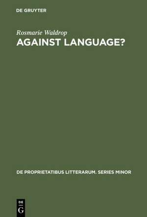 "Against Language?: ""Dissatisfaction With Language"" as Theme and as Impulse Towards Experiments in Twentieth Century Poetry de Rosmarie Waldrop"