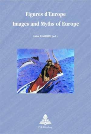 Figures D'Europe. Images and Myths of Europe:  Territorial Restructuring and European Integration de Luisa Passerini