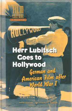 Herr Lubitsch Goes to Hollywood: German and American Film after World War I de Kristin Thompson
