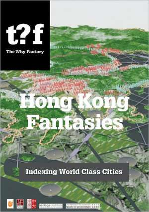 Hong Kong Fantasies:  Challenging World-Class City Standards de Winy Maas