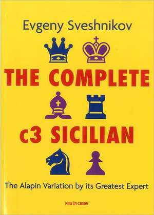The Complete C3 Sicilian:  The Alapin Variation by Its Greatest Expert de Evgeny Sveshnikov