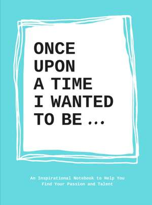 Once Upon a Time I Wanted to Be . . .