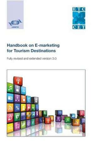 Handbook on E-Marketing for Tourism Destinations - Fully Revised and Extended Version 3.0:  Multilingual En/Sp de World Tourism Organization