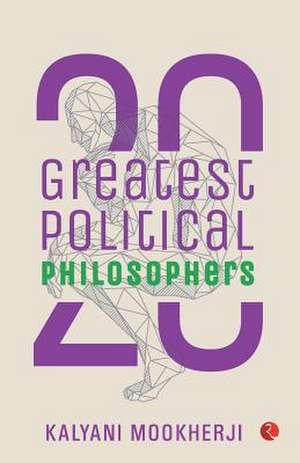 20 Greatest Political Philosophers de Kalyani Mookherji