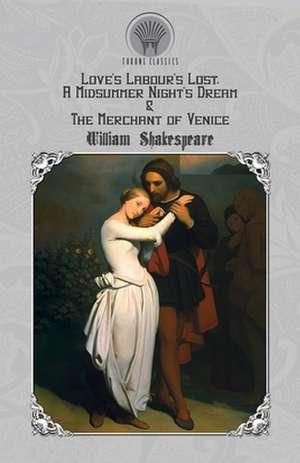 Love's Labour's Lost, A Midsummer Night's Dream & The Merchant of Venice de William Shakespeare