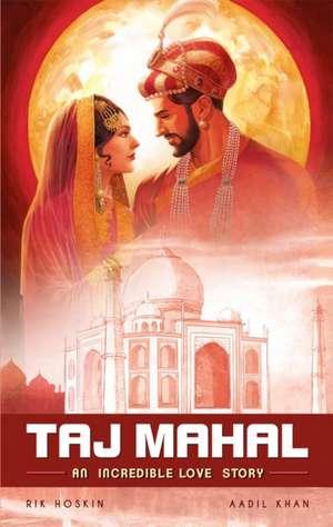 The Taj Mahal: An Incredible Love Story de Rik Hoskin