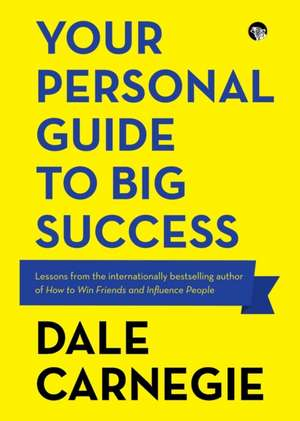 Your Personal Guide to Big Success de Dale Carnegie