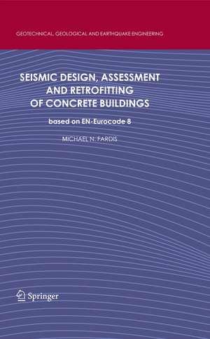Seismic Design, Assessment and Retrofitting of Concrete Buildings: based on EN-Eurocode 8 de Michael N. Fardis