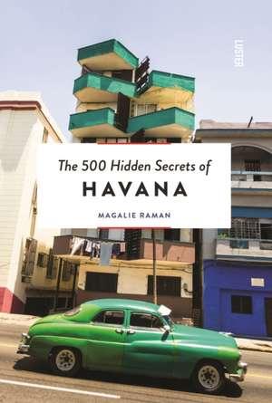 500 Hidden Secrets of Havana de Magalie Raman
