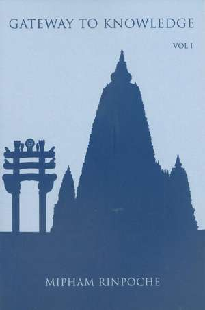 Gateway to Knowledge, Volume I:  A Condensation of the Tripitaka de Jamgon Mipham Rinpoche