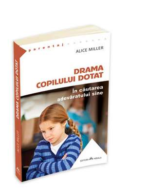 Drama copilului dotat: În căutarea adevărului de sine de Alice Miller