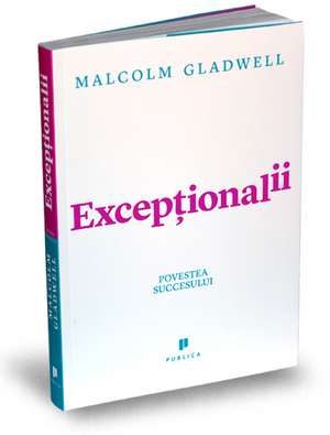 Excepționalii (Outliers) de Malcolm Gladwell