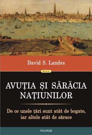 Avutia si saracia natiunilor. De ce unele tari sint atit de bogate, iar altele atit de sarace de David S. Landes