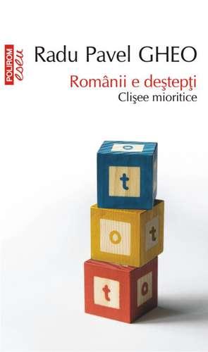 Romanii e destepti. Clisee mioritice de Radu Pavel Gheo