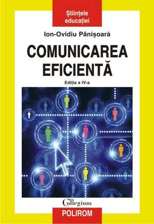 Comunicarea eficienta. Editia a IV-a, revazuta si adaugita de Ion-Ovidiu Panisoara