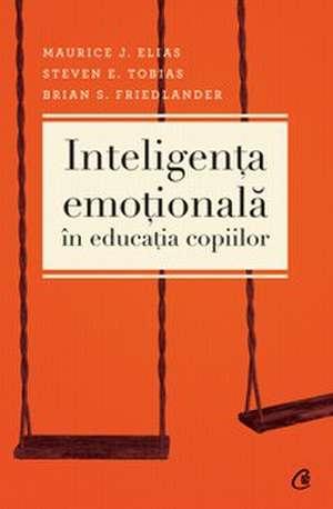 Inteligenţa emoţională în educaţia copiilor. Ediţia a III-a de Maurice J. Elias