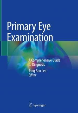 Primary Eye Examination: A Comprehensive Guide to Diagnosis de Jong-Soo Lee