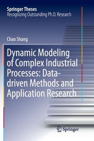 Dynamic Modeling of Complex Industrial Processes: Data-driven Methods and Application Research de Chao Shang
