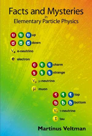 Facts and Mysteries in Elementary Particle Physics de M. G. Veltman