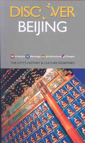 Discover Beijing:  The City's History & Culture Redefined de Hong Zhu