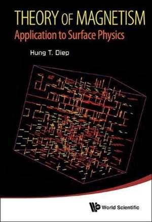 Theory of Magnetism:  Application to Surface Physics de HUNG-THE DIEP