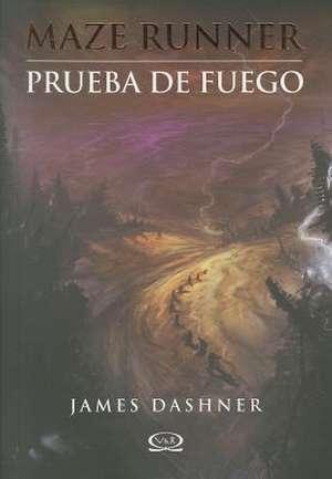 Prueba de Fuego = Fireproof de James Dashner