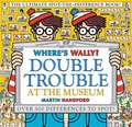 Where's Wally? Double Trouble at the Museum: The Ultimate Spot-the-Difference Book