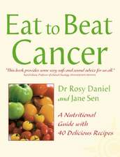 Eat to Beat - Cancer:  A Nutritional Guide with 40 Delicious Recipes