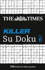 The Times Killer Su Doku, Book 6:  The Dangerously Addictive Su Doku Puzzle