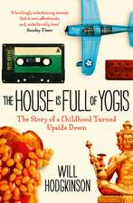 The House Is Full of Yogis:  The Story of a Childhood Turned Upside Down