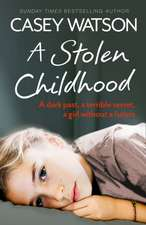 A Stolen Childhood:  The Heartbreaking True Story of a Boy Desperate to Be Loved