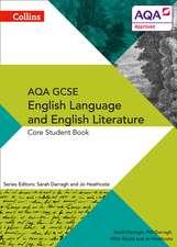 AQA GCSE ENGLISH LANGUAGE AND ENGLISH LITERATURE: CORE STUDENT BOOK