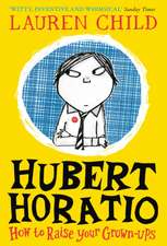 Hubert Horatio (1) -- How to raise your Grown-Ups