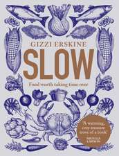 Erskine, G: Slow: Food Worth Taking Time Over